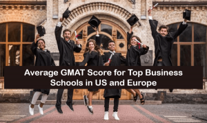 average-gmat-score-top-business-school-us-europe