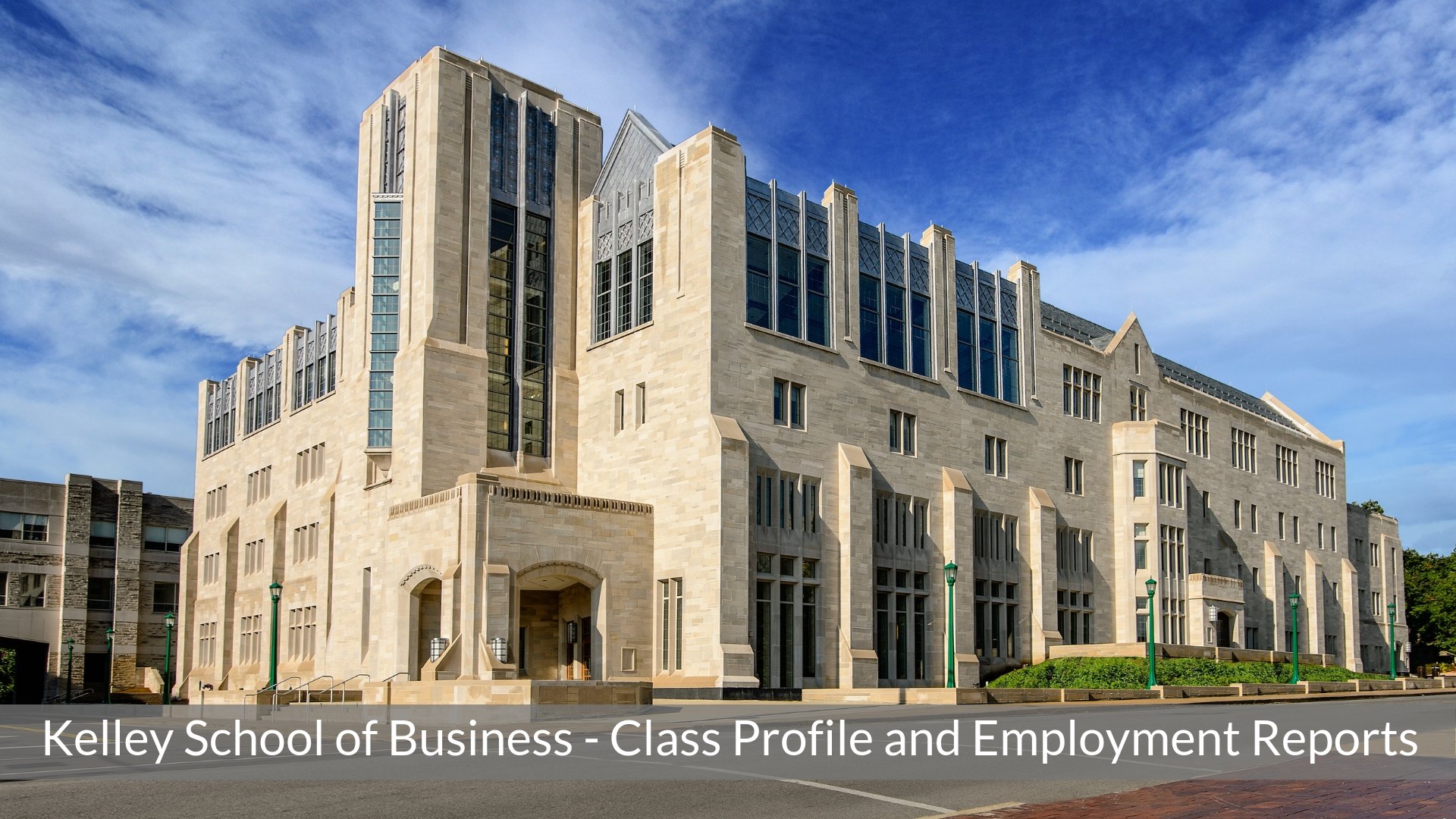 Indiana University Kelley School of Business - Kelley MBA Program - Class Profile, Employment Reports and Notable Alumni