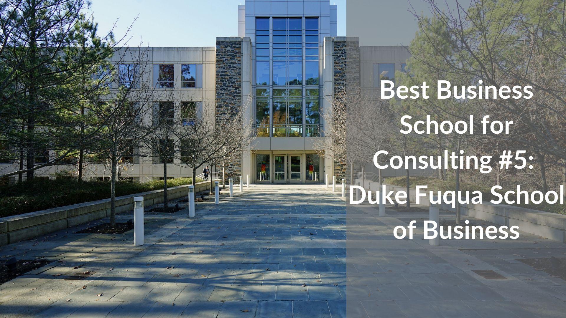 Best Business School for Consulting #5 - Duke Fuqua School of Business