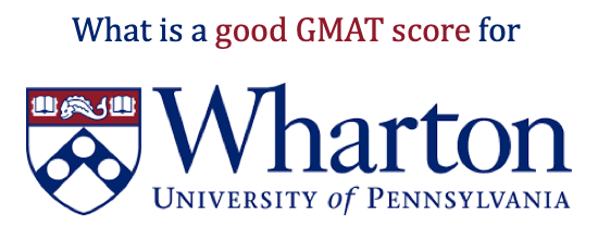 what is a good GMAT score for Wharton