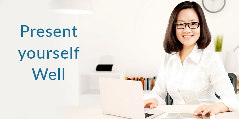 Present yourself well