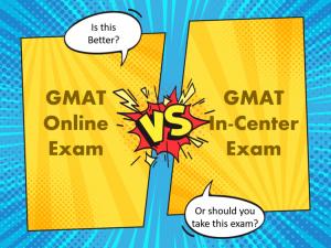 GMAT Online vs. GMAT in-Center Exam
