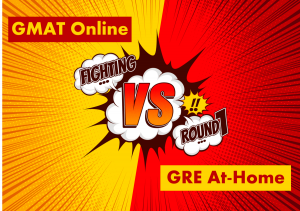 GMAT vs GRE at home exam Comparision